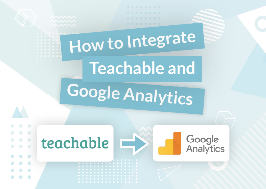 How to Integrate Teachable & Google Analytics